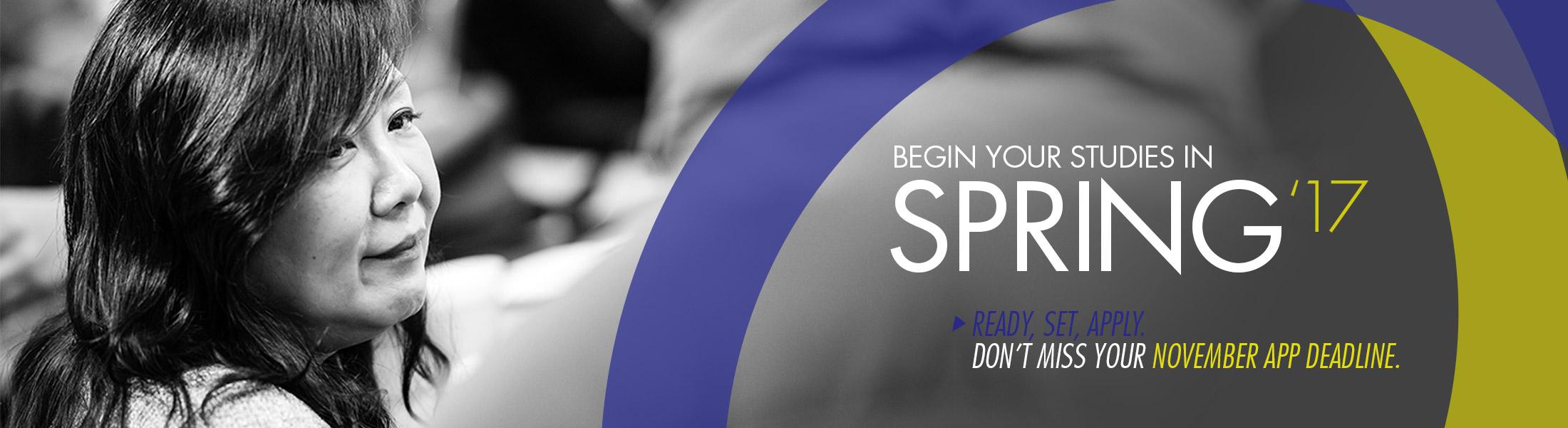 Apply by November deadlines to begin studies in spring 2017.