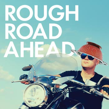 Rough-Road-Ahead-Shrunken