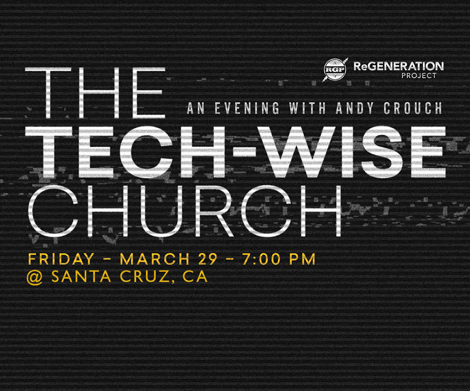 Join Andy Crouch at The Tech-wise Church on Friday, March 29, 2019.
