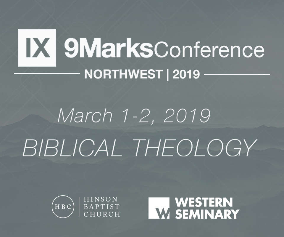 Come to the 9Marks 2019 Conference at Hinson Baptist Church in Portland, OR.