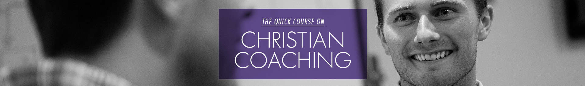 Quick Course on Christian Coaching Header Image